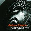 W紙ジャケットCD  PEPE RIVERO TRIO  ペペ・リベロ・トリオ / BOLERO CHOPIN  ボレロ・ショパン