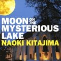 CD  北島 直樹 NAOKI KITAJIMA / MOON ON THE MYSTERIOUS LAKE