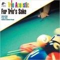 パワフルな躍動感とロマンティックな旋律美が絶妙に融和した会心の一撃! CD TRIO ACOUSTIC トリオ・アコースティック / FOR TRIO'S SAKE