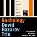 CD DAVID GAZAROV TRIO デヴィッド・ガザロフ・トリオ / プレイ・バッハ・トゥデイ〜ジャック・ルーシェに捧ぐ