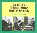 CD NAJPONK, MRAZ, FISHWICK / FINAL TOUCH OF JAZZ