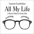バリー・ハリス、アラン・ジャン・マリーに師事したフランス人ピアニスト CD Laurent Courthaliac / All My Life - A Musical Tribute to Woody Allen