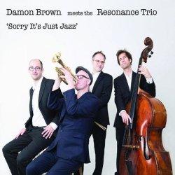 画像1: 硬派でイナセで旨味たっぷりな人情娯楽派ワンホーン・バップの鑑! CD DAMON BROWN meets the RESONANCE TRIO デイモン・ブラウン / SORRY IT'S JUST JAZZ
