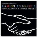 CD    JUSSI LAMPERA, & JUKKA ESKOLA / LAMPERA × ESKOLA