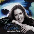 端麗ロマンティックにしておおらかな包容力溢れる爽快ヴォーカル WENDEE GLICK (ウェンディー・グリック) / TRUE COLORS