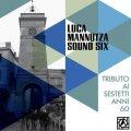 albore jazz第8弾!突き抜けた直進パワーと精緻なシャープネスが鮮烈に融和!!CD    LUCA MANNUTZA SOUND SIX  ルーカ・マンヌッツァ  / TRIBUTO AI SESTETTI NEGLI ANNI '60