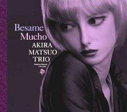 画像1: CD! パンチを利かせてクリアーにアタックする痛快活劇ピアノ・トリオのスマッシュ・ヒット!! 松尾 明 トリオ  AKIRA MATSUO  / ベサメ・ムーチョ BESAME MUCHO