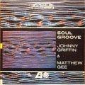 CD   Johnny Griffin & Matthew Gee ジョニー・グリフィン & マシュー・ジー /  SOUL GROOVE   ソウル・グルーヴ