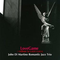 画像1: W紙ジャケットCD John Di Martino Romantic Jazz Trio /  LoveGame - tribute to LADY GAGA