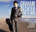 CD GRAHAM DECHTER / TAKIN' IT THERE