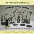 CD    Eiji Hanaoka International All Stars / THE 100TH BIRTH ANNIVERSARY  GENE KRUPA & BENNNY GOODMAN