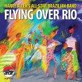 マイルド&スムースにスッキリと哀愁メロディーを歌う超快適なボサノヴァ・セッション♪ CD HARRY ALLEN'S ALL-STAR BRAZILIAN BAND ハリー・アレン / FLYING OVER RIO