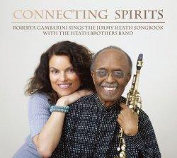 画像1: CD   ROBERTA GAMBARINI ロバータ・ガンバリーニ /  CONNECTING SPIRIS   ROBERTA GAMBARINI SINGS THE JIMMY HEATH SONGBOOK WITH THE HEATH BROTHERS BAND