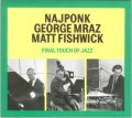 CD NAJPONK, MRAZ, FISHWICK / FINAL TOUCH OF JAZZ