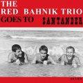 1963年自主制作アルバムがまさかの初リイ シュー! LP THE RED BAHNIK TRIO / Goes To Santander