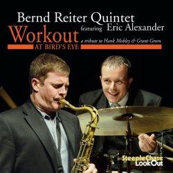 Bernd Reiter Quintet featuring Eric Alexander / Workout At Bird's Eye