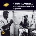 CD ART FAMER,PHIL WOODS アート・ファーマー 〜 フィル・ウッズ /  WHAT HAPPENS ? ホワット・ハップンズ?
