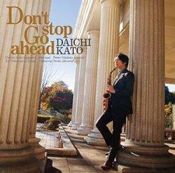 画像1: CD   加藤 大智  DAICHI KATO  /  DAICHI KATO 加藤大智  /  Don't stop Go ahead   ドント・ストップ・ゴー・アヘッド