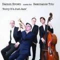硬派でイナセで旨味たっぷりな人情娯楽派ワンホーン・バップの鑑! CD DAMON BROWN meets the RESONANCE TRIO デイモン・ブラウン / SORRY IT'S JUST JAZZ