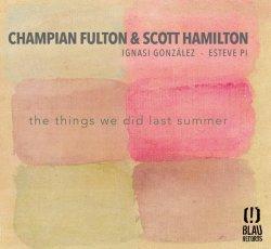 Champian Fulton & Scott Hamilton / The Things We Did Last Summer