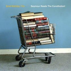 Brad Mehldau Trio / Seymour Reads The Constitution!