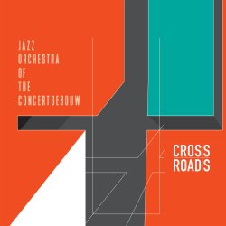 Jazz Orchestra Of The Concertgebouw / Crossroads