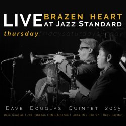 Dave Douglas Quintet 2015 / Brazen Heart : Live At Jazz Standard Thursday