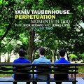 CD YANIV TAUBENHOUSE / PERPETUATION MOMENTS IN TRIO