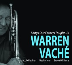 Warren Vache / Songs Our Fathers Taught Us