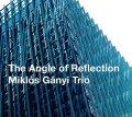 【澤野工房 2019年6月新譜】 CD  Miklos Ganyi  Trio  ミクロス・ガニ・トリオ  /   THE ANGLE OF REFLECTION  ジ・アングル・オブ・リフレクション