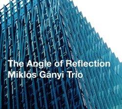 画像1: 【澤野工房 2019年6月新譜】 CD  Miklos Ganyi  Trio  ミクロス・ガニ・トリオ  /   THE ANGLE OF REFLECTION  ジ・アングル・オブ・リフレクション