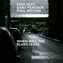 Paul Bley, Gary Peacock, Paul Motian / When Will The Blues Leave