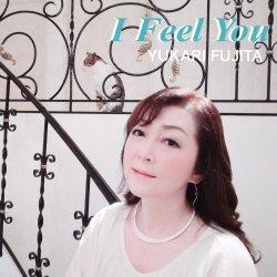藤田 ゆかり / I Feel You