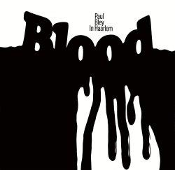 画像1: 【熱い時代を駆け抜けたスピリチュアル・ジャズ・レーベル Freedom が蘇る】 硬質アブストラクトなフリー派傾向とフォーキー・ロマネスクな耽美性・牧歌性が交差する60年代の傑作ライヴ! CD PAUL BLEY ポール・ブレイ / IN HAARLEM : BLOOD イン・ハーレム