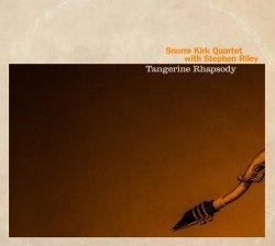 Snorre Kirk Quartet with Stephen Riley / Tangerine Rhapsody