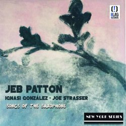 Jeb Patton / Songs Of The Saxophone