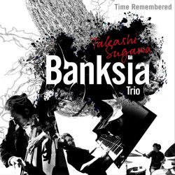 須川 崇志 Banksia Trio / Time Remembered