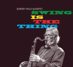Jesper Thilo Quartet / Swing Is The Thing
