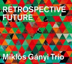 Miklós Gányi Trio / Retrospective Future