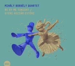 Mihály Borbély Quartet / Be By Me Tonight