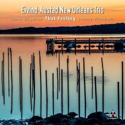 Eivind Austad New Orleans Trio / That Feeling