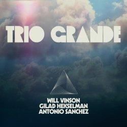 Will Vinson, Gilad Hekselman, Antonio Sanchez / Trio Grande