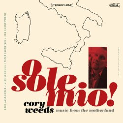 Cory Weeds / O Sole Mio! - music from the motherland