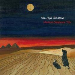 画像1: {MOON}シリーズ 第1弾 CD VLADIMIR SHAFRANOV TRIO ウラジーミル・シャフラノフ・トリオ /  HOW HIGH THE MOON  ハウ・ハイ・ザ・ムーン
