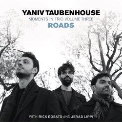 Yaniv Taubenhouse / Moments in Trio Volume Three : Roads