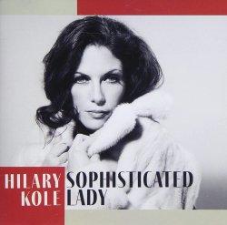 画像1: (日本先行発売) CD   HILARY KOLE  ヒラリー・コール  /  SOPHISTICATED  LADY  ソフィスティケイテッド・レディ