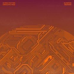 Chris Potter Circuits Trio / Sunrise Reprise