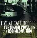 CD FERDINAND POVEL AND THE ROB MADNA TRIO フェルディナンド・ポヴェル・アンド・ロブ・マドナ・トリオ /  ライブ・アット・カフェ・ホッパー
