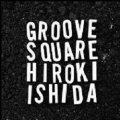 CD 石田 ヒロキ   HIROKI ISHIDA  /  GROOVE SQUAEE  グルーヴ・スクエア
