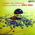 CD チャールス・ミンガス / ア・モダン・ジャズ・シンポジウム・オブ・ミュージック・アンド・ポエトリー